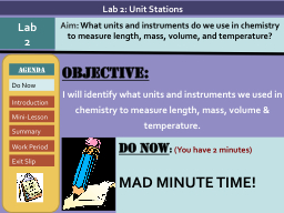 Objective: I will identify what units and instruments we used in chemistry to measure length, mass,