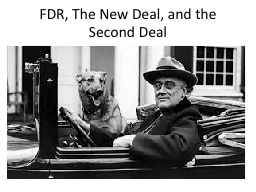 FDR, The New Deal, and the Second Deal