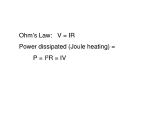 Ohms Law V  IR Power dissipated Joule heating  P  I R