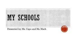 My schools  Presented by: Ms. Capo and Ms. Mach