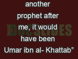 """""""If there was another prophet after me, it would have been Umar ibn al- Khattab"""""""