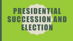 Presidential Succession and Election