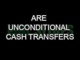 ARE UNCONDITIONAL CASH TRANSFERS
