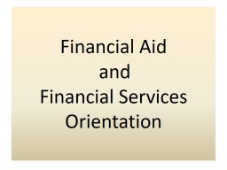 Financial Aid   and Financial Services Orientation