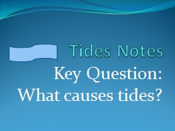 Tides Notes Key Question: What causes tides?