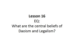 Lesson 16 EQ: What are the central beliefs of Daoism