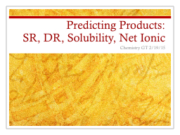 Predicting Products:  SR, DR, Solubility, Net Ionic