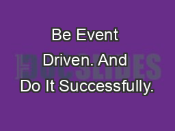 Be Event Driven. And Do It Successfully.