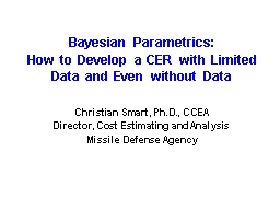 Bayesian  Parametrics : How to Develop a CER with Limited Data and Even without Data