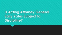 Is Acting Attorney General Sally Yates Subject to Discipline?
