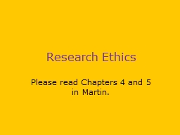 Research Ethics Please  read Chapters 4 and 5 in Martin.