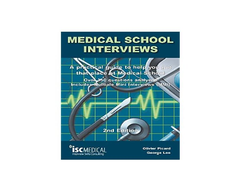 EPUB FREE  Medical School Interviews 2nd Edition Over 150 Questions Analysed Includes MultipleMiniInterviews MMI  A Practical Guide to Help You Get That Place at Medical School