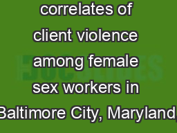 Police related correlates of client violence among female sex workers in Baltimore City, Maryland,