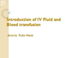 Introduction of IV Fluid and Blood transfusion