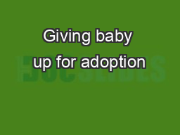 Giving baby up for adoption PowerPoint PPT Presentation