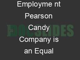 PEARSON CANDY COMPANY An Equal Opportunity Employer Application for Employme nt Pearson Candy Company is an Equal Opportunity Employer and does not discriminate against any employee or a pplicant for