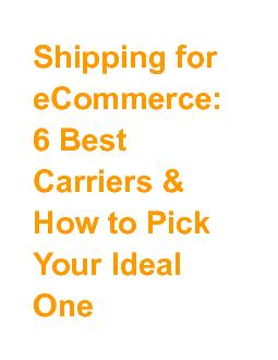 Shipping for eCommerce: 6 Best Carriers & How to Pick Your Ideal One