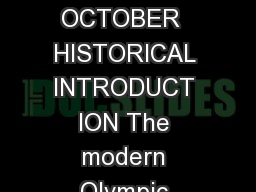 FACTSHEET PENING CEREMONY OF T HE OLYMPIC WINTER GAMES UPDATE OCTOBER  HISTORICAL INTRODUCT ION The modern Olympic Games encompass more than just the drama and excitement of a sporting competition