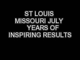 ST LOUIS MISSOURI JULY     YEARS OF INSPIRING RESULTS PowerPoint PPT Presentation