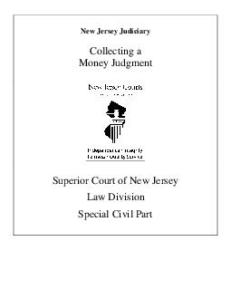 NEW JERSEY JUDICIARY COLLECTING MONEY JUDGMENT Superior Court of New Jersey Law Division Special Civil Part Collecting a Money Judgment page Revised  CN  f money is owed you because you have been awar