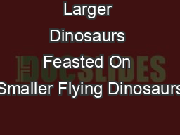 Larger Dinosaurs Feasted On Smaller Flying Dinosaurs