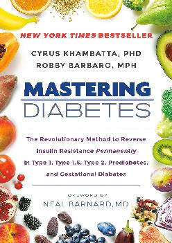 [READ] Mastering Diabetes: The Revolutionary Method to Reverse Insulin Resistance Permanently in Type 1, Type 1.5, Type 2, Predia...