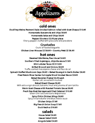 cold onesDuckTrap Maine Pastrami Style Smoked Salmon rolled with Goat Cheese $10.95Homemade Guacamole and chips $6.95Homemade Salsa and Chips $6.95Pepper Shooters $2.50 per pieceCherry peppers stued with prosciutto and provoloneCrustadesCrusts of Toasted
