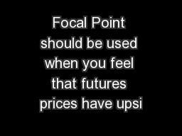 Focal Point should be used when you feel that futures prices have upsi PowerPoint PPT Presentation