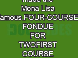 made the Mona Lisa famous.FOUR-COURSE FONDUE FOR TWOFIRST COURSE —