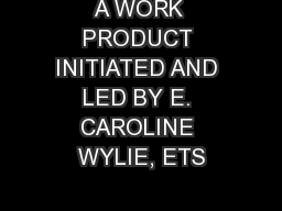 A WORK PRODUCT INITIATED AND LED BY E. CAROLINE WYLIE, ETS PowerPoint PPT Presentation