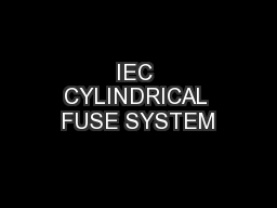 IEC CYLINDRICAL FUSE SYSTEM PDF document - DocSlides