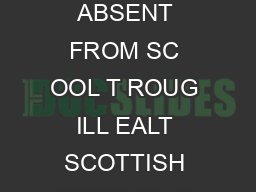 Making it work together SCOTTISH EXECUTIVE GUIDANCE ON EDUCATION OF C ILDREN ABSENT FROM SC OOL T ROUG ILL EALT SCOTTISH EXECUTIVE Education Department  Pupil Support and Inclusion Division Circular N