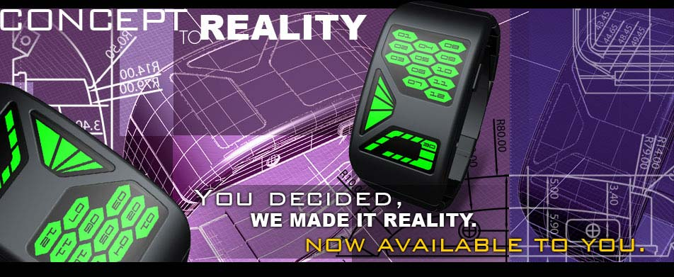CONCEPT TO REALITY. You decided, we made it reality. Now available to you.