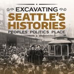 "The 2016 History Lecture Series, ""Excavating Seattle's Histories: People, Politics, Place"" will be held Wednesday evenings from Jan. 13 to Feb. 3, with an additional panel discussion, ""The Future of Seattle"" on Feb. 10."