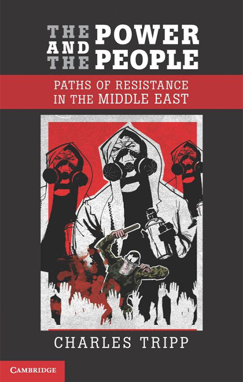 """Tripp, Charles. """"The Power and the People: Paths of Resistance in the Middle East."""""""