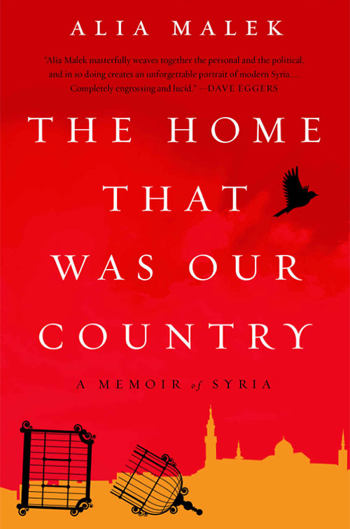 """Malek, Alia. """"The Home That Was Our Country: A Memoir of Syria."""""""