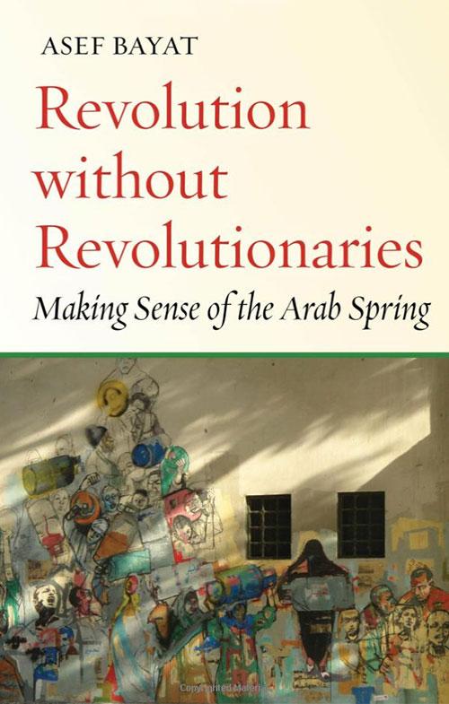 "Bayat, Asef. "" Revolution with Revolutionaries: Making Sense of the Arab Spring."""