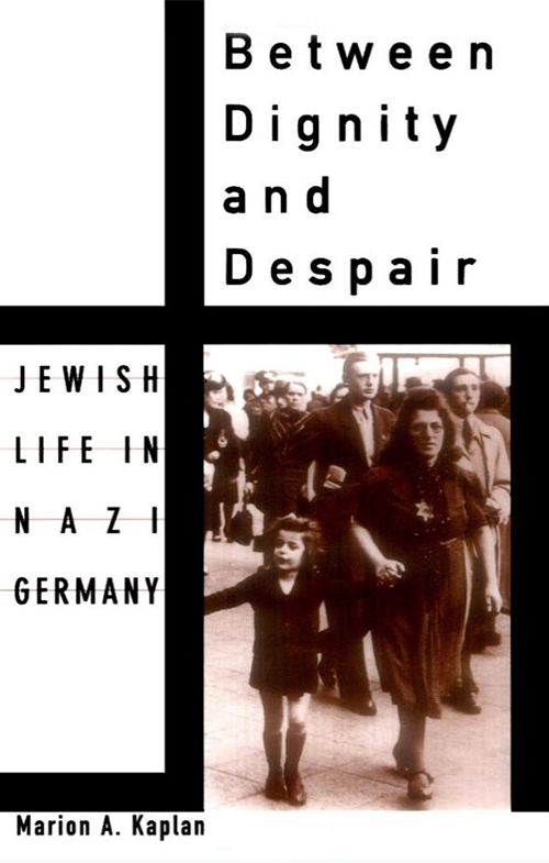 "Kaplan, Marion. ""Between Dignity and Despair: Jewish Life in Nazi Germany"""