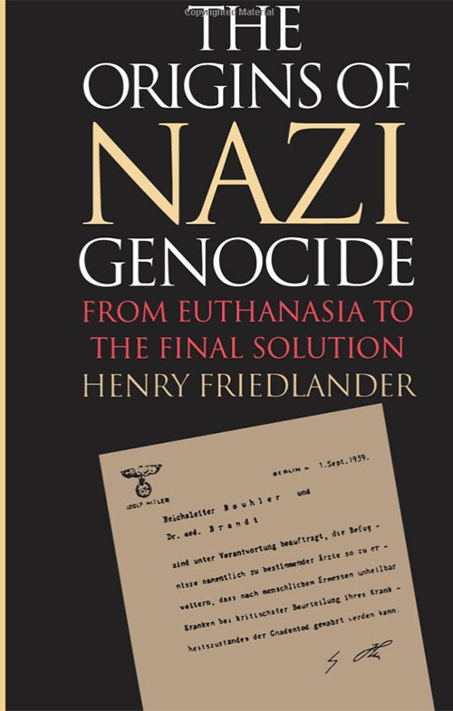 "Friedlander, Henry. ""The Origins of Nazi Genocide: From Euthanasia to the Final Solution"""