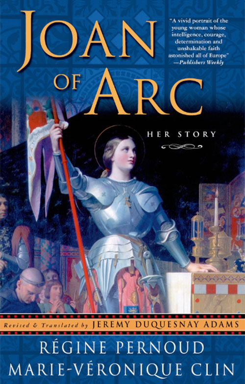 Regine Pernoud and Marie-Veronique Clin, Joan of Arc: Her Story (New York: Saint Martin's Press, 1998)