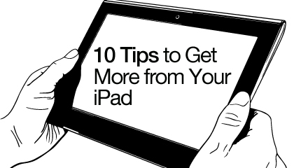10 Tips to Get More from Your iPad