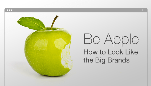 Be Apple | How to Make Your Website Look Like the Big Brands