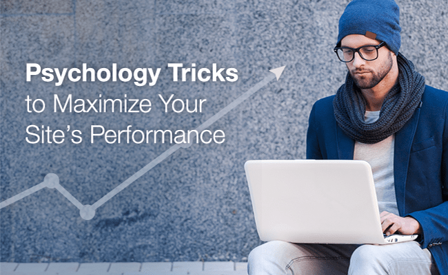 How to Use Psychology Tricks to Maximize Your Site's Performance