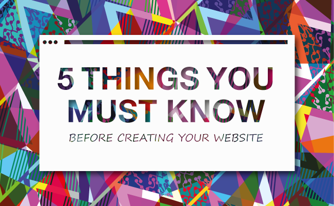 5 Things You Must Know Before Creating Your Website