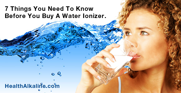 7 Things to know when buying water ionizer.