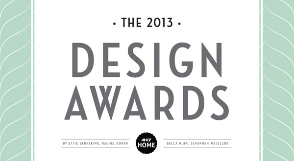 Year After Year, We Invite All 417 Land Interior Designers To Show Us Their  Very Best Work For Our Annual 417 Home Design Awards Contest.