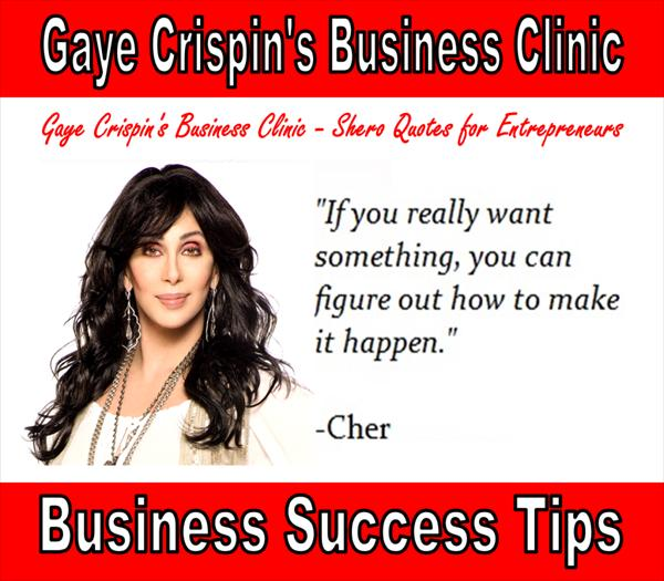 Pheromones and It can Happen to You Gaye-Crispins-Business-Clinic-Cher-Shero-Quotes-If-you-really-want-something-you-can-figure-out-how-to-make-it-happen-x