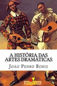 Baixar A História das Artes Dramáticas: das tragédias gregas ao teatro contemporâneo pdf, epub, eBook