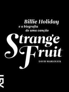 Baixar Strange Fruit: Billie Holiday e a biografia de uma canção pdf, epub, eBook