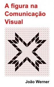 Baixar A figura na Comunicação Visual (Introdução à Comunicação Visual Livro 1) pdf, epub, eBook